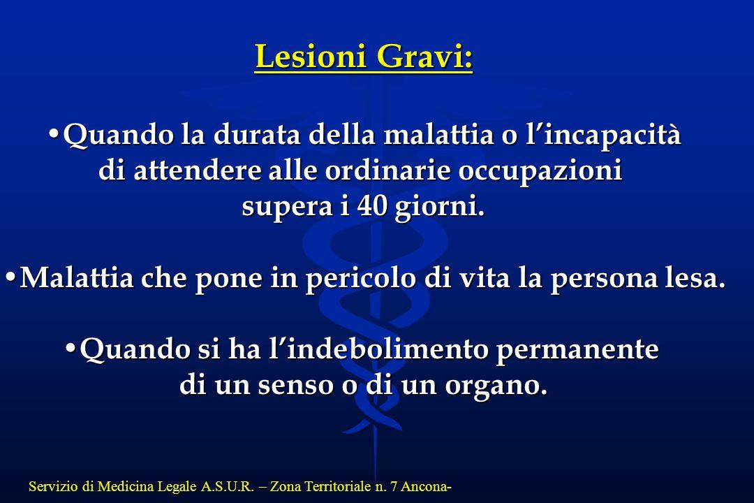 Servizio di Medicina Legale A.S.U.R. – Zona Territoriale n. 7 Ancona- Lesioni Gravi: Quando la durata della malattia o l'incapacità Quando la durata d
