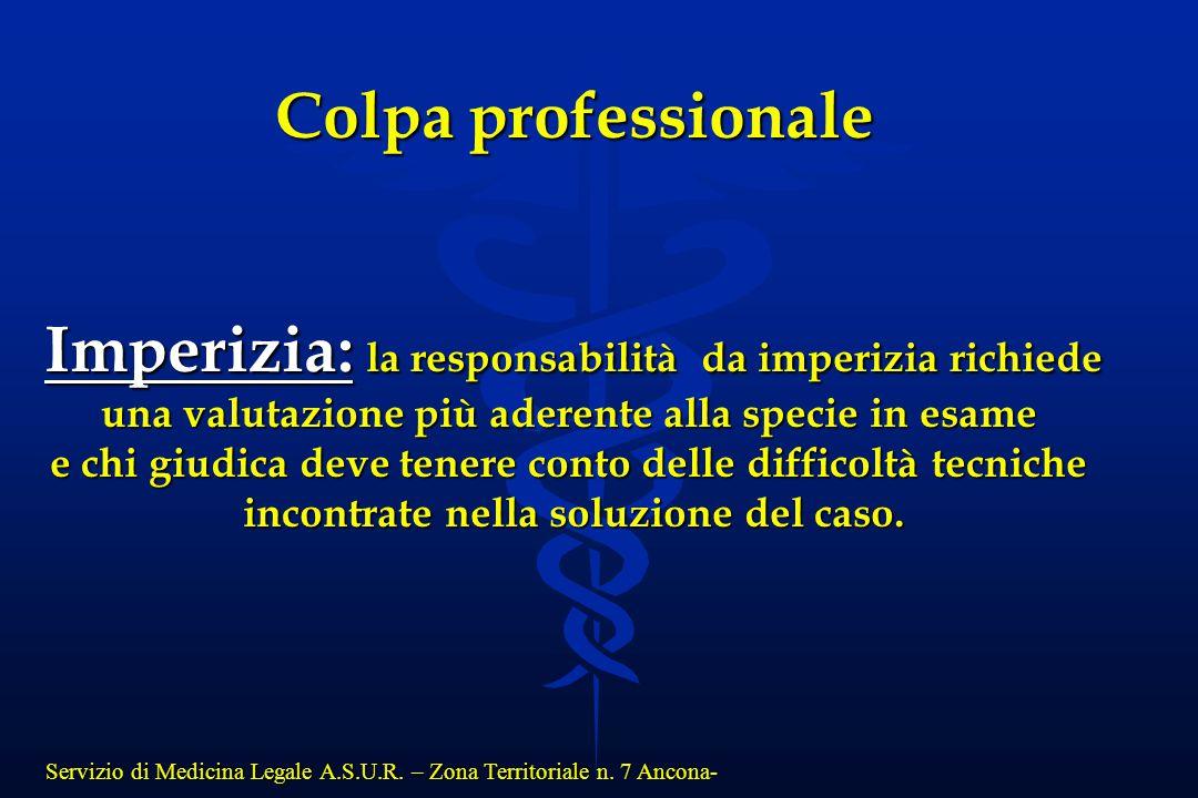Servizio di Medicina Legale A.S.U.R. – Zona Territoriale n. 7 Ancona- Colpa professionale Imperizia: la responsabilità da imperizia richiede una valut