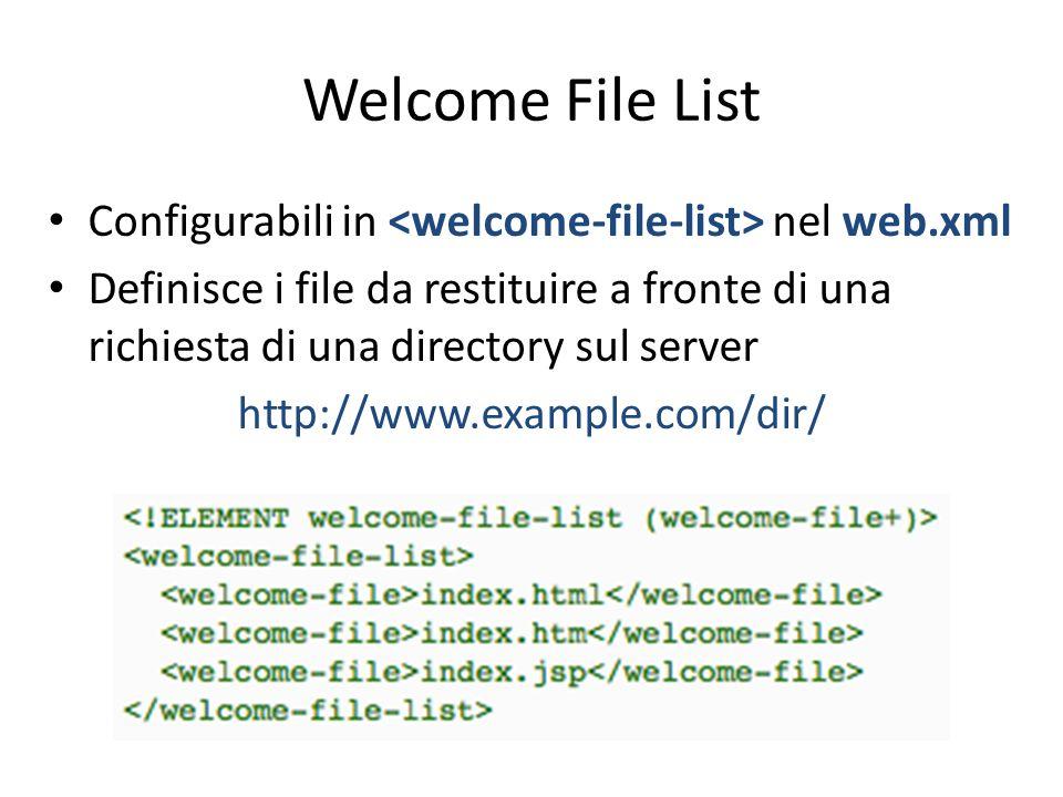 Welcome File List Configurabili in nel web.xml Definisce i file da restituire a fronte di una richiesta di una directory sul server http://www.example