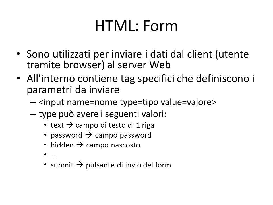 HTML: Form Sono utilizzati per inviare i dati dal client (utente tramite browser) al server Web All'interno contiene tag specifici che definiscono i p