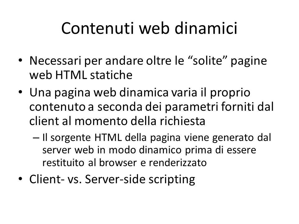 """Contenuti web dinamici Necessari per andare oltre le """"solite"""" pagine web HTML statiche Una pagina web dinamica varia il proprio contenuto a seconda de"""