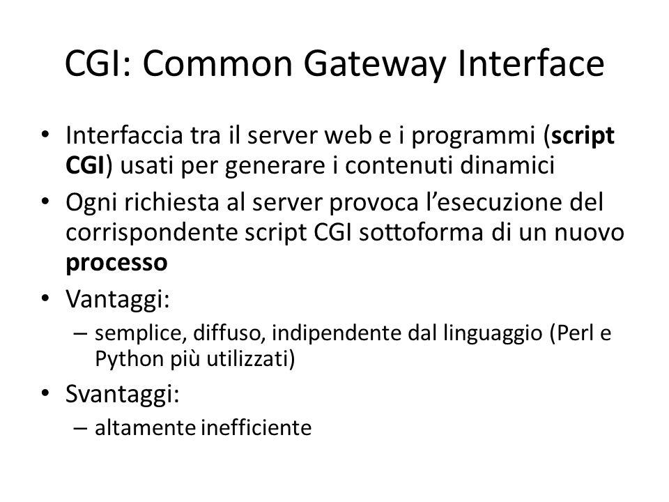 CGI: Common Gateway Interface Interfaccia tra il server web e i programmi (script CGI) usati per generare i contenuti dinamici Ogni richiesta al serve