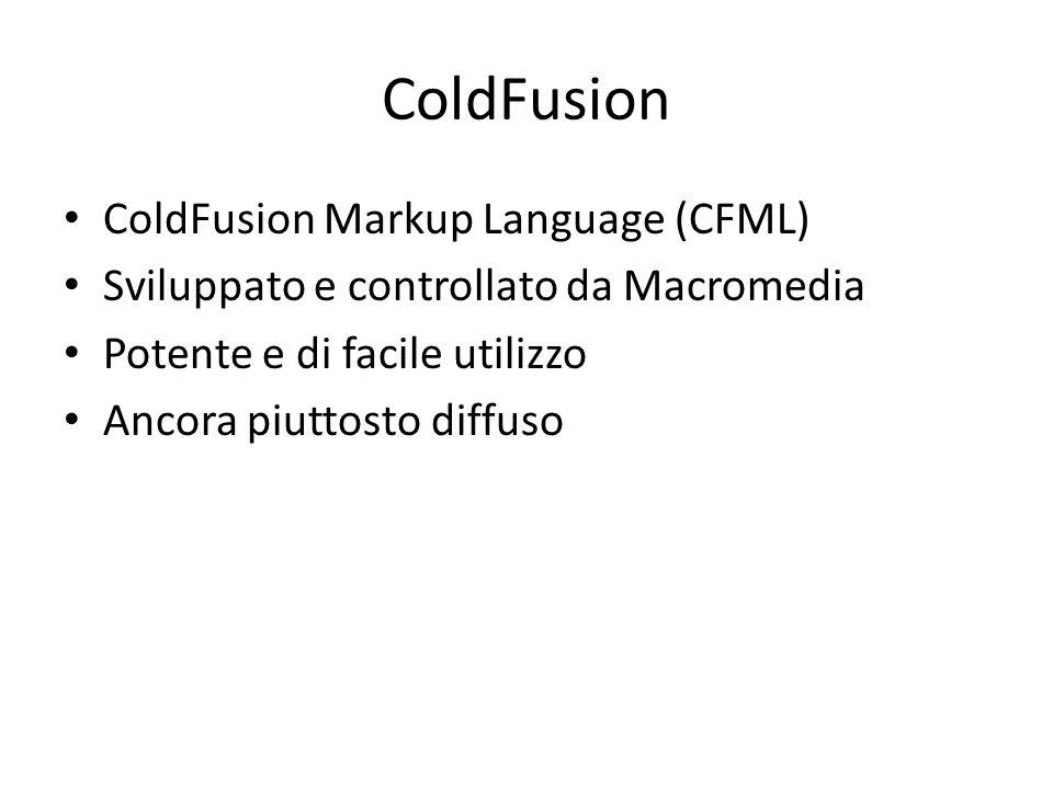 ColdFusion ColdFusion Markup Language (CFML) Sviluppato e controllato da Macromedia Potente e di facile utilizzo Ancora piuttosto diffuso