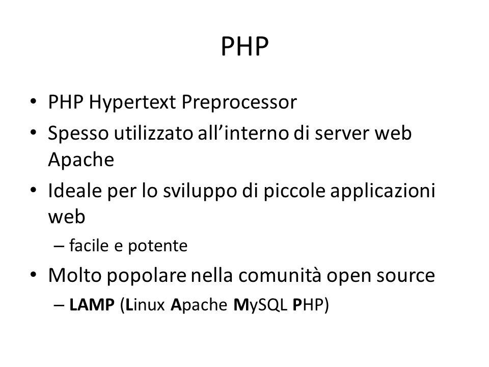 PHP PHP Hypertext Preprocessor Spesso utilizzato all'interno di server web Apache Ideale per lo sviluppo di piccole applicazioni web – facile e potent
