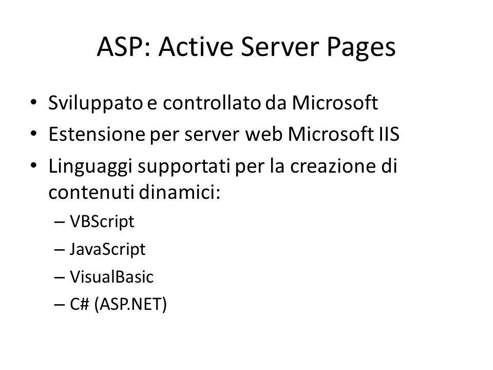 ASP: Active Server Pages Sviluppato e controllato da Microsoft Estensione per server web Microsoft IIS Linguaggi supportati per la creazione di conten