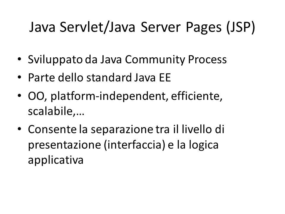 Java Servlet/Java Server Pages (JSP) Sviluppato da Java Community Process Parte dello standard Java EE OO, platform-independent, efficiente, scalabile