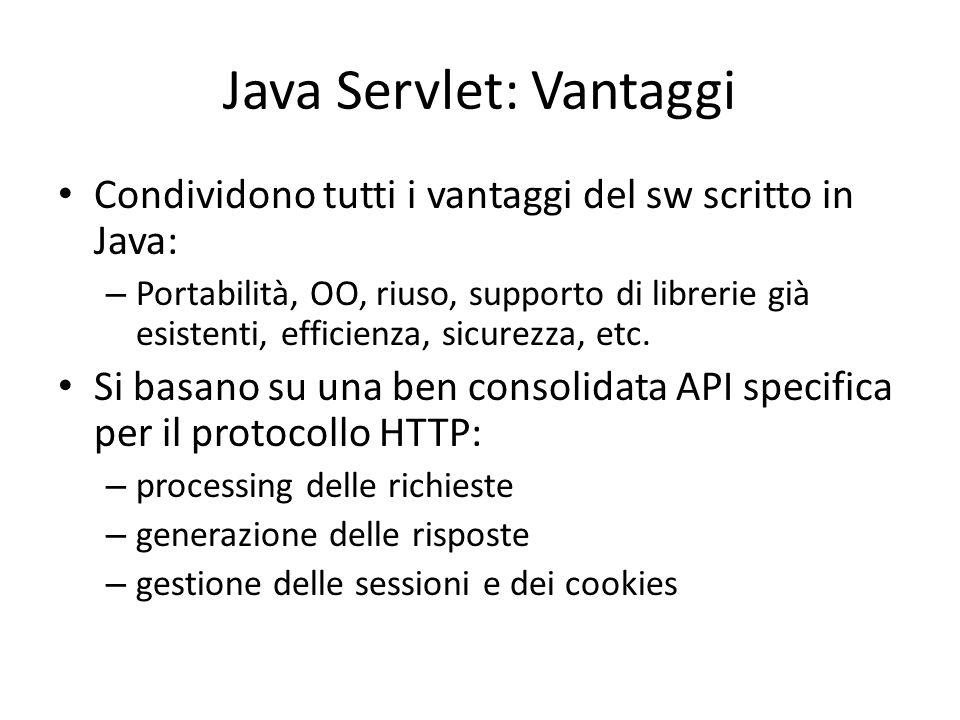 Java Servlet: Vantaggi Condividono tutti i vantaggi del sw scritto in Java: – Portabilità, OO, riuso, supporto di librerie già esistenti, efficienza,
