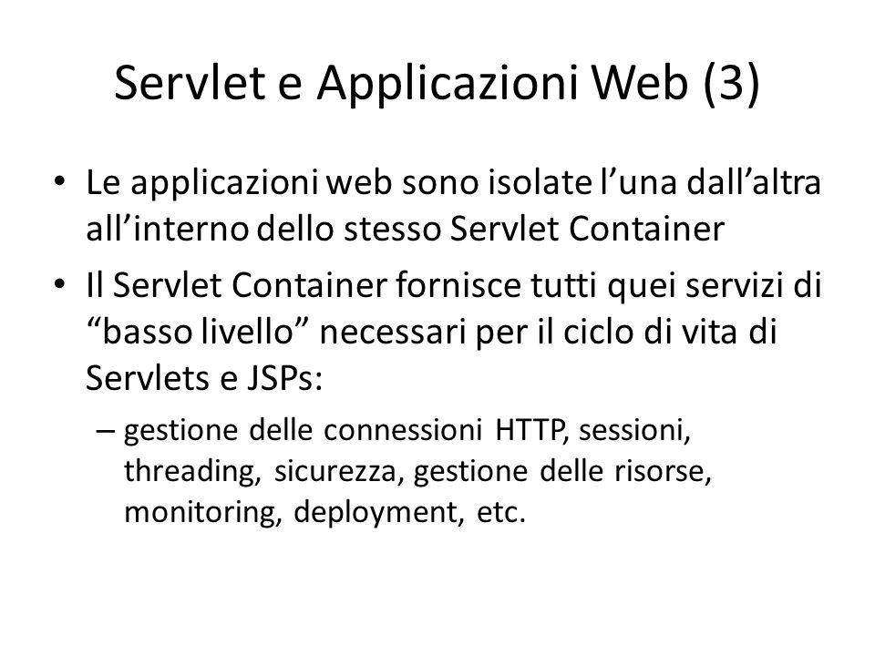 Servlet e Applicazioni Web (3) Le applicazioni web sono isolate l'una dall'altra all'interno dello stesso Servlet Container Il Servlet Container forni