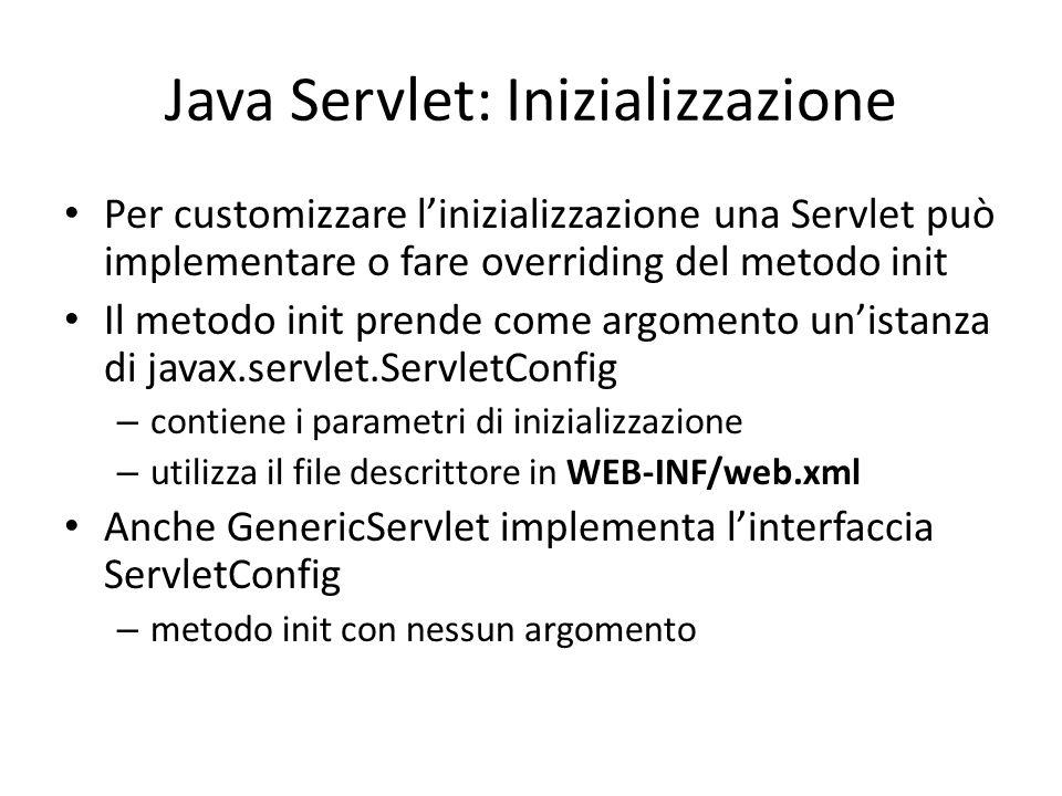 Java Servlet: Inizializzazione Per customizzare l'inizializzazione una Servlet può implementare o fare overriding del metodo init Il metodo init prend