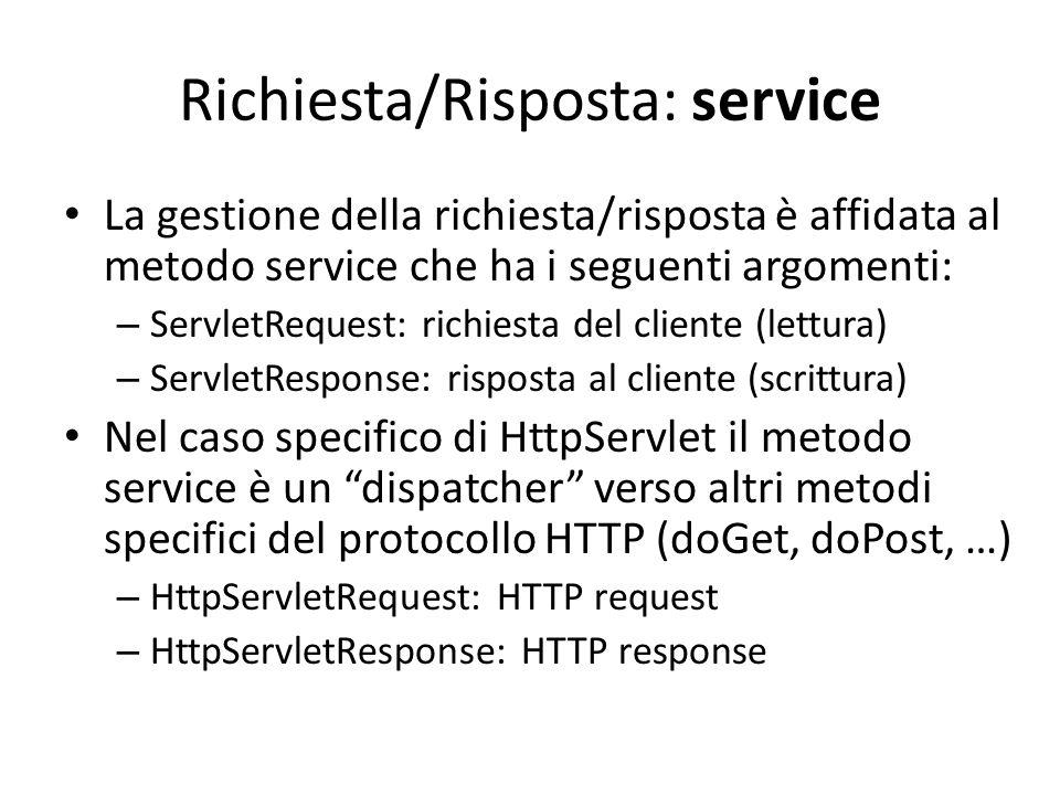 Richiesta/Risposta: service La gestione della richiesta/risposta è affidata al metodo service che ha i seguenti argomenti: – ServletRequest: richiesta