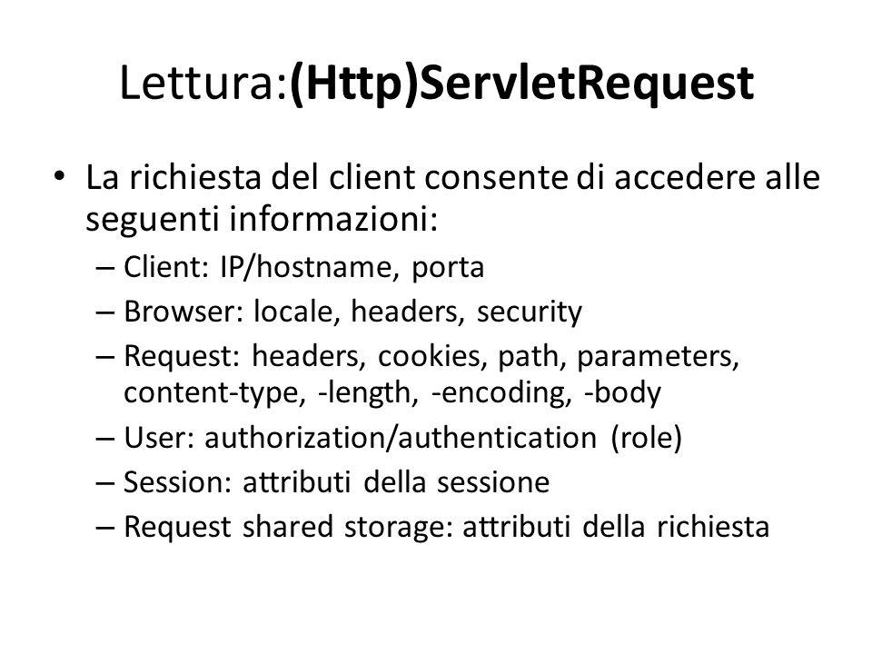 Lettura:(Http)ServletRequest La richiesta del client consente di accedere alle seguenti informazioni: – Client: IP/hostname, porta – Browser: locale,