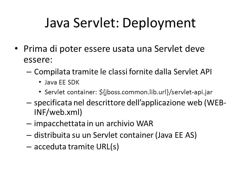 Java Servlet: Deployment Prima di poter essere usata una Servlet deve essere: – Compilata tramite le classi fornite dalla Servlet API Java EE SDK Serv