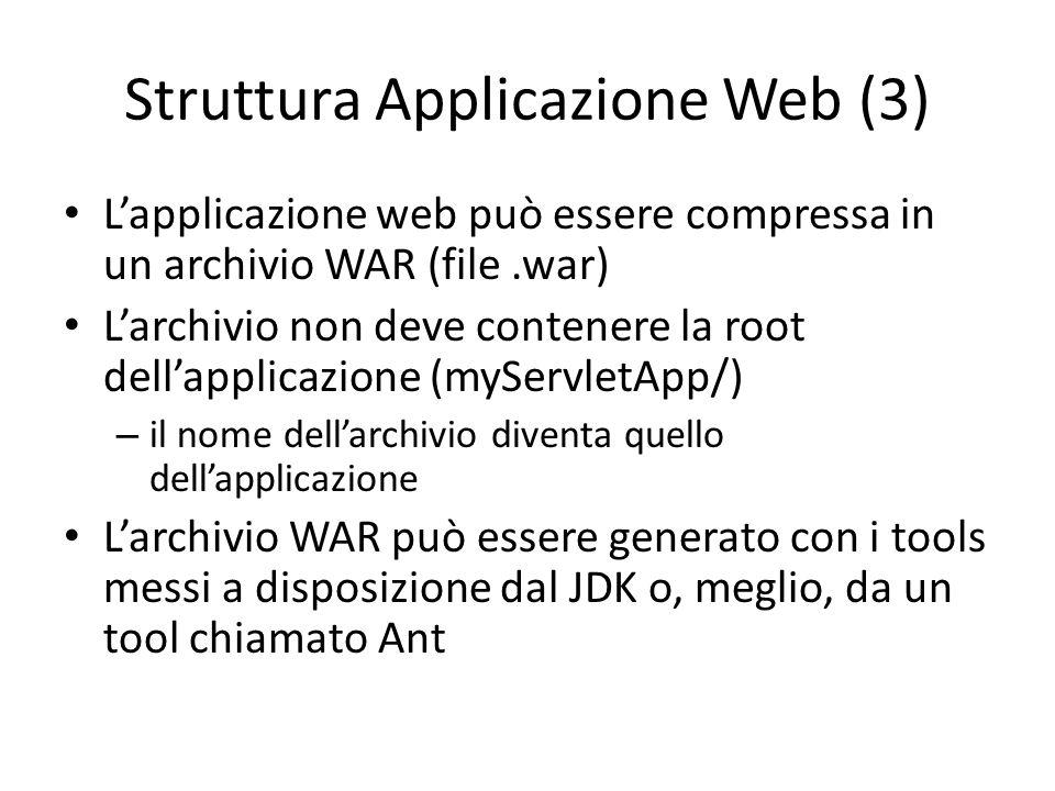 Struttura Applicazione Web (3) L'applicazione web può essere compressa in un archivio WAR (file.war) L'archivio non deve contenere la root dell'applic