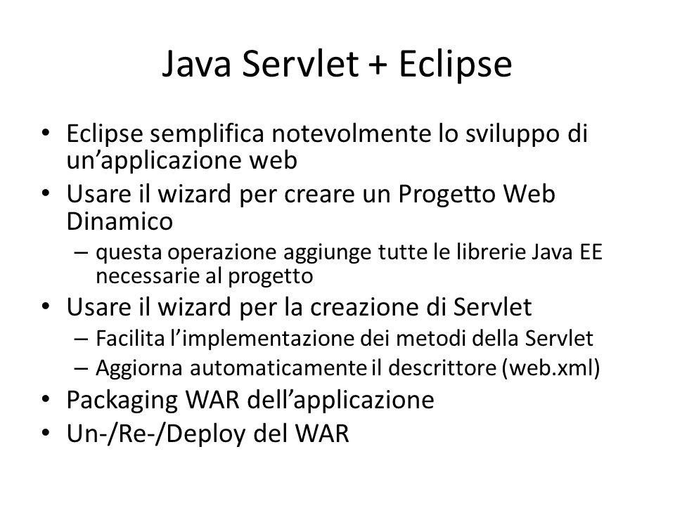Java Servlet + Eclipse Eclipse semplifica notevolmente lo sviluppo di un'applicazione web Usare il wizard per creare un Progetto Web Dinamico – questa
