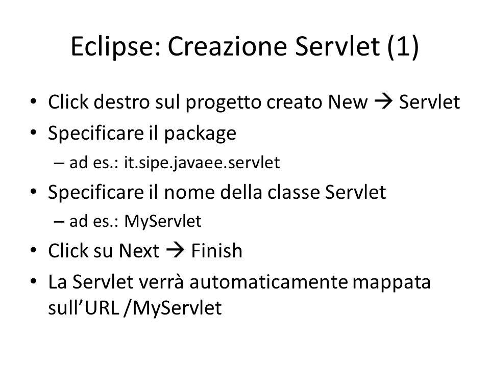 Eclipse: Creazione Servlet (1) Click destro sul progetto creato New  Servlet Specificare il package – ad es.: it.sipe.javaee.servlet Specificare il n