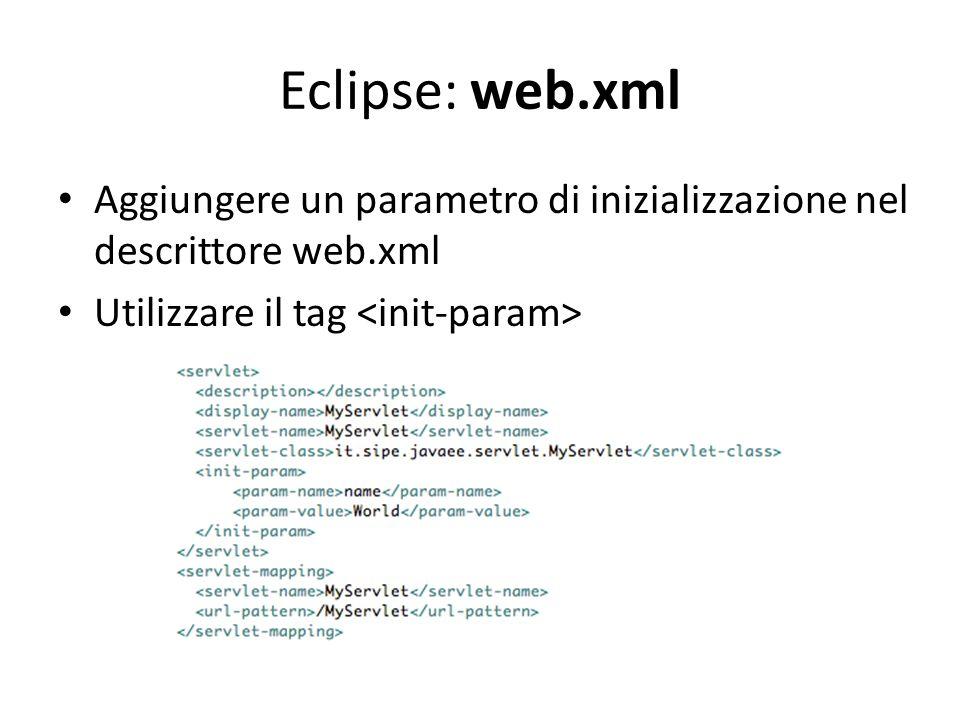 Eclipse: web.xml Aggiungere un parametro di inizializzazione nel descrittore web.xml Utilizzare il tag