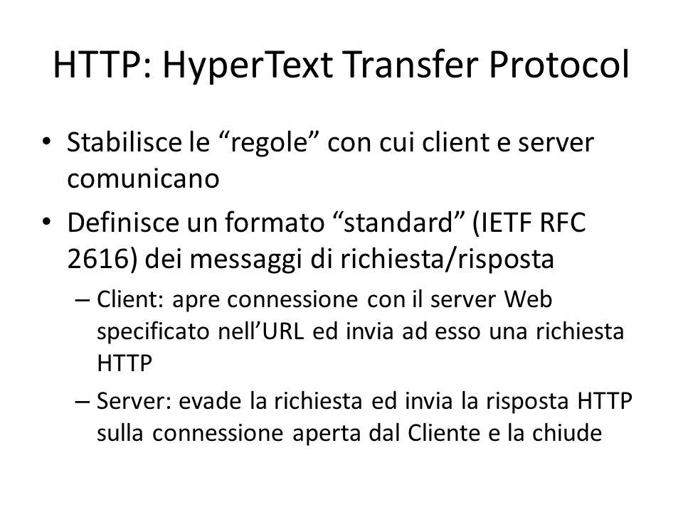 """HTTP: HyperText Transfer Protocol Stabilisce le """"regole"""" con cui client e server comunicano Definisce un formato """"standard"""" (IETF RFC 2616) dei messag"""