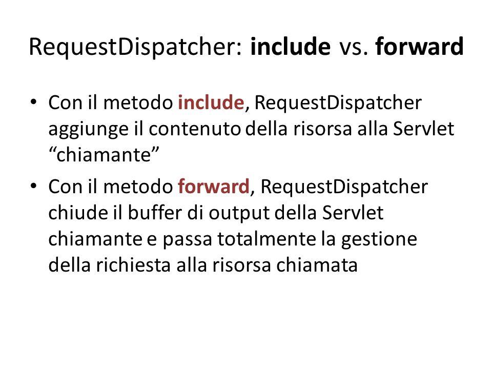 """RequestDispatcher: include vs. forward Con il metodo include, RequestDispatcher aggiunge il contenuto della risorsa alla Servlet """"chiamante"""" Con il me"""