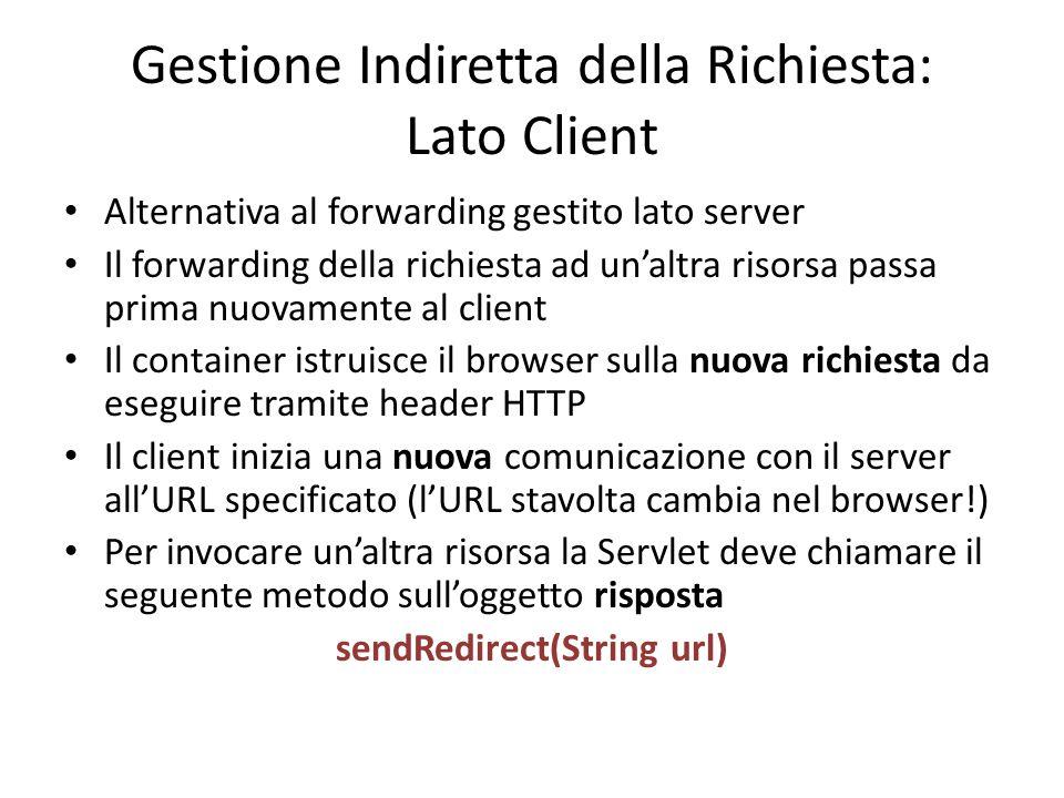 Gestione Indiretta della Richiesta: Lato Client Alternativa al forwarding gestito lato server Il forwarding della richiesta ad un'altra risorsa passa