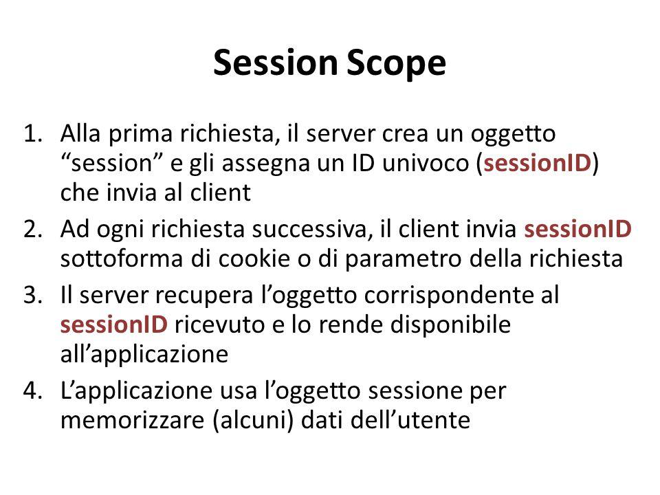 """Session Scope 1.Alla prima richiesta, il server crea un oggetto """"session"""" e gli assegna un ID univoco (sessionID) che invia al client 2.Ad ogni richie"""