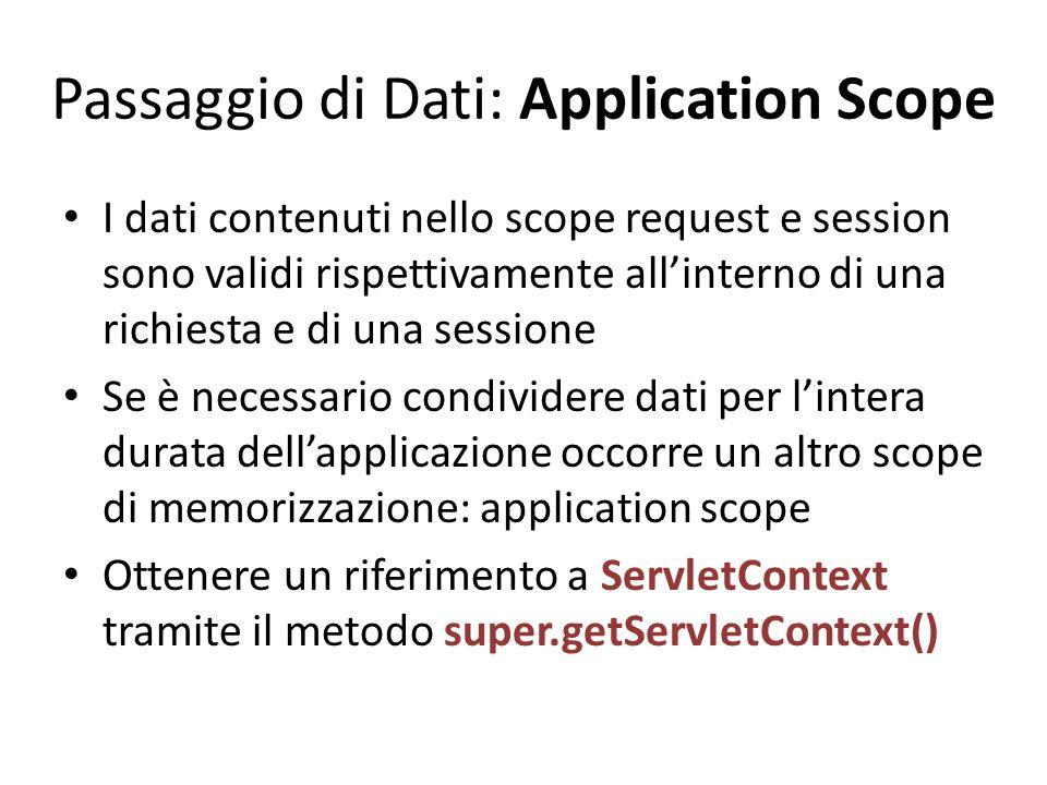 Passaggio di Dati: Application Scope I dati contenuti nello scope request e session sono validi rispettivamente all'interno di una richiesta e di una