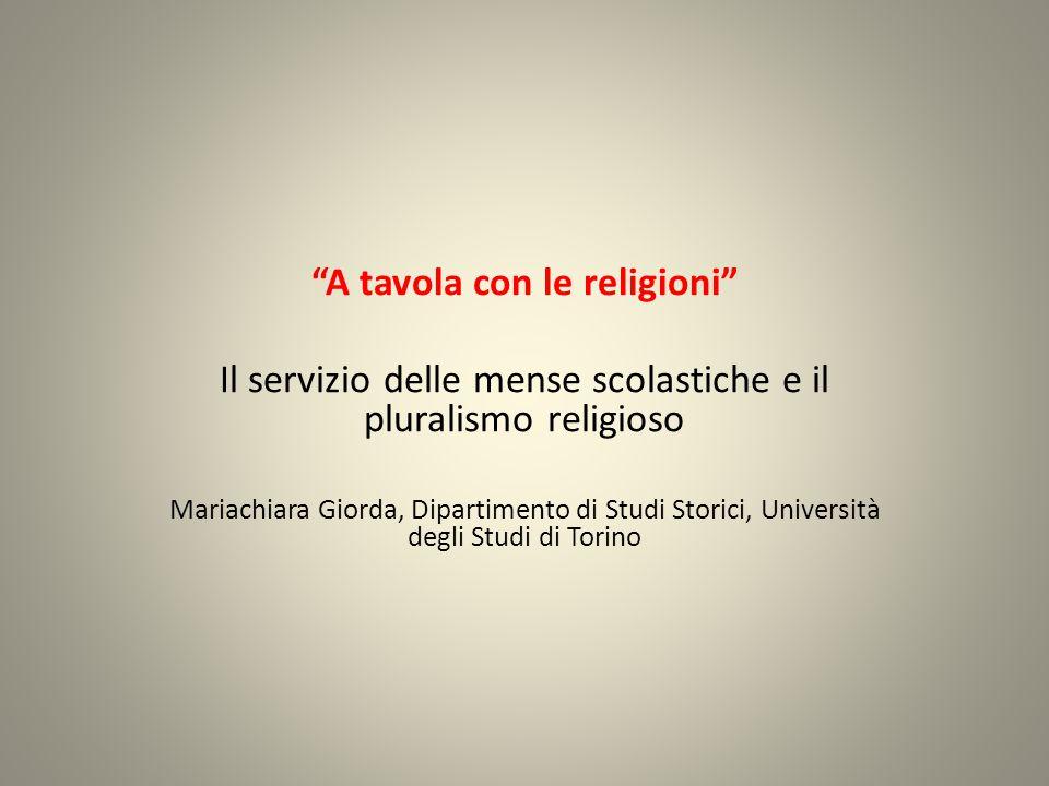 A tavola con le religioni Il servizio delle mense scolastiche e il pluralismo religioso Mariachiara Giorda, Dipartimento di Studi Storici, Università degli Studi di Torino