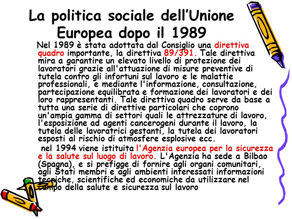 La politica sociale dell'Unione Europea dopo il 1989 Nel 1989 è stata adottata dal Consiglio una direttiva quadro importante, la direttiva 89/391. Tal
