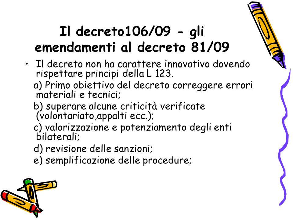 Il decreto106/09 - gli emendamenti al decreto 81/09 Il decreto non ha carattere innovativo dovendo rispettare principi della L 123. a) Primo obiettivo