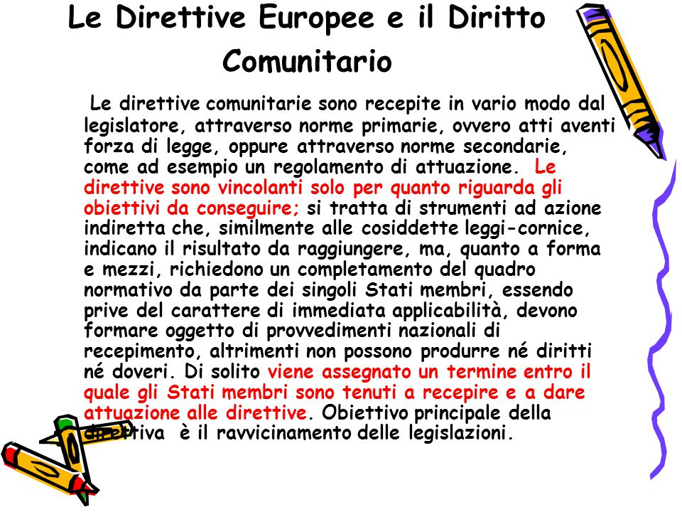 Le Direttive Europee e il Diritto Comunitario Le direttive comunitarie sono recepite in vario modo dal legislatore, attraverso norme primarie, ovvero