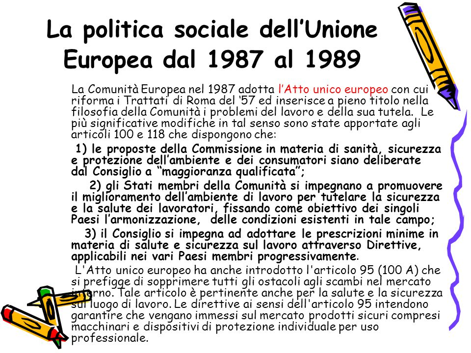 La politica sociale dell'Unione Europea dal 1987 al 1989 La Comunità Europea nel 1987 adotta l'Atto unico europeo con cui riforma i Trattati di Roma d