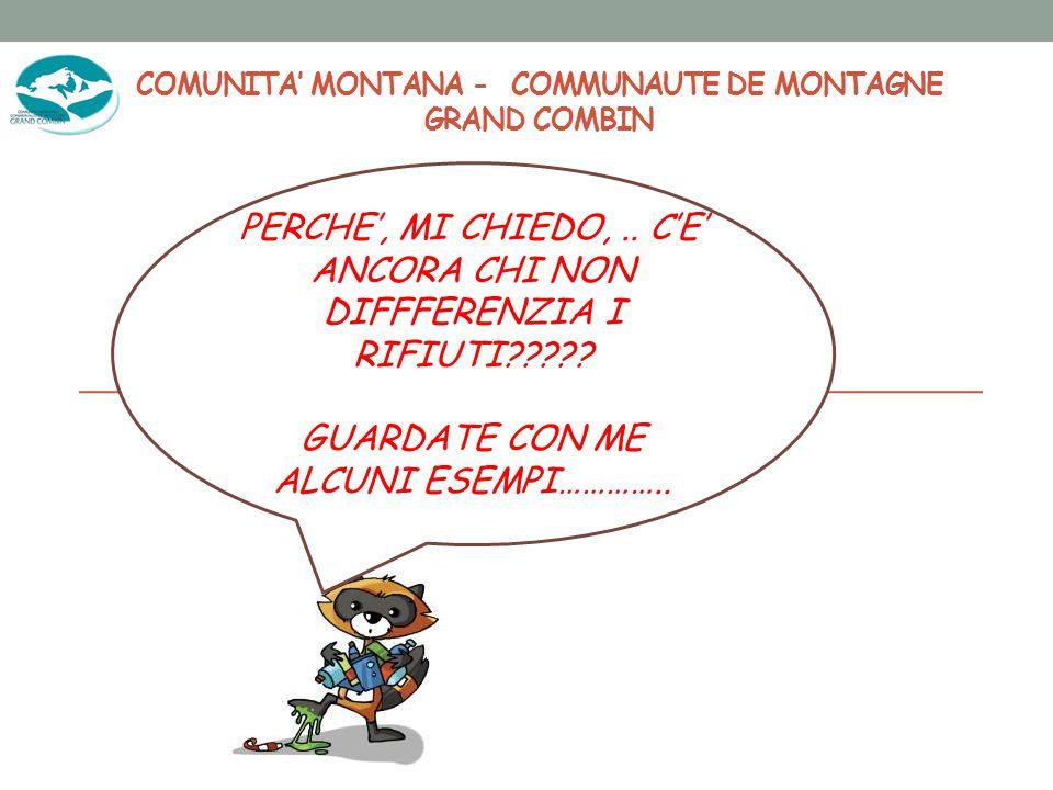 COMUNITA' MONTANA - COMMUNAUTE DE MONTAGNE GRAND COMBIN PERCHE', MI CHIEDO,.. C'E' ANCORA CHI NON DIFFFERENZIA I RIFIUTI????? GUARDATE CON ME ALCUNI E