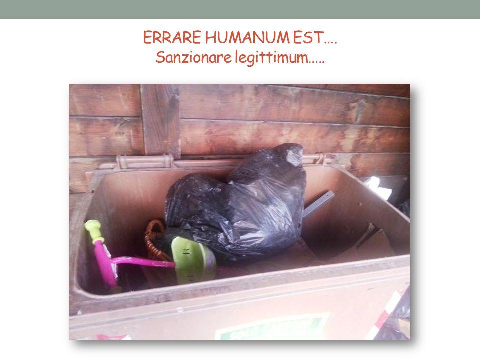 ERRARE HUMANUM EST…. Sanzionare legittimum…..