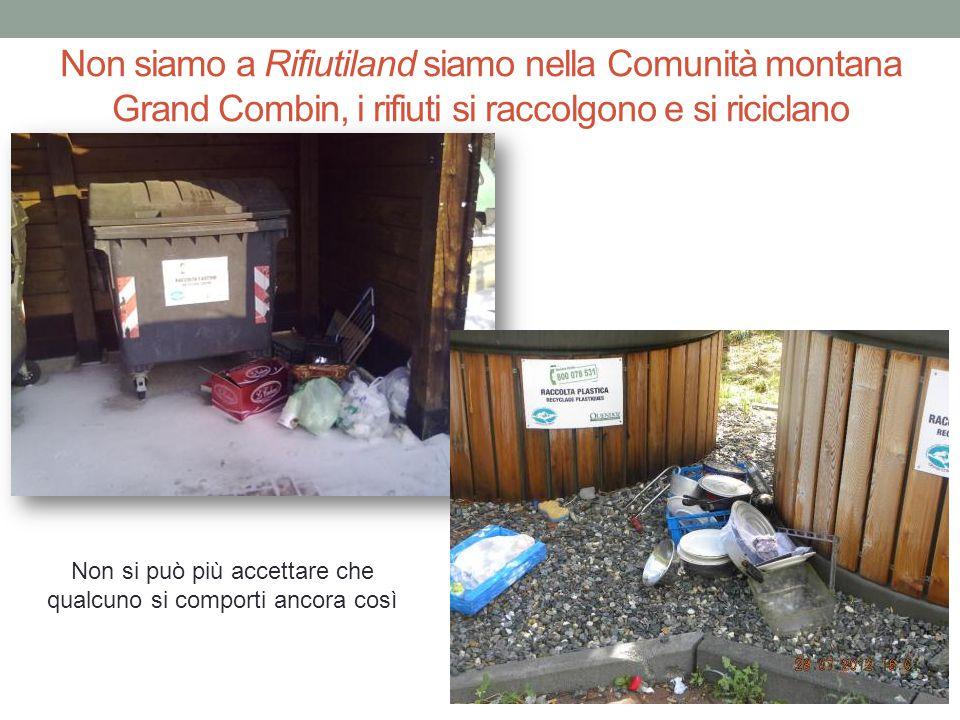 Non siamo a Rifiutiland siamo nella Comunità montana Grand Combin, i rifiuti si raccolgono e si riciclano Non si può più accettare che qualcuno si com