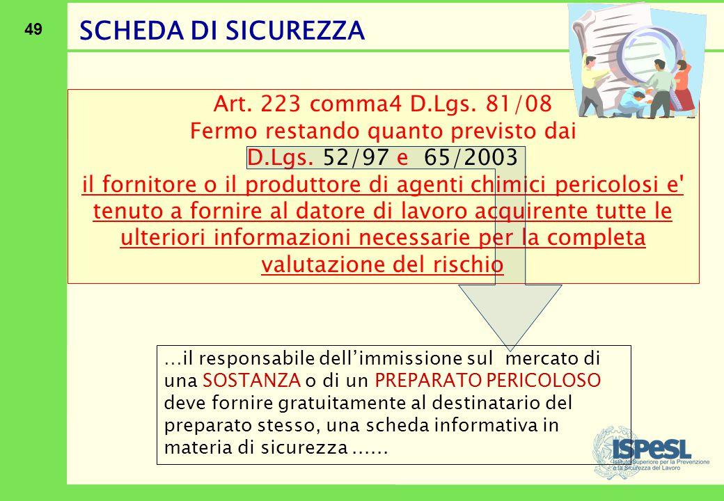 49 Art. 223 comma4 D.Lgs. 81/08 Fermo restando quanto previsto dai D.Lgs. 52/97 e 65/2003 il fornitore o il produttore di agenti chimici pericolosi e'