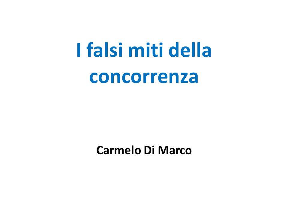 I falsi miti della concorrenza Carmelo Di Marco