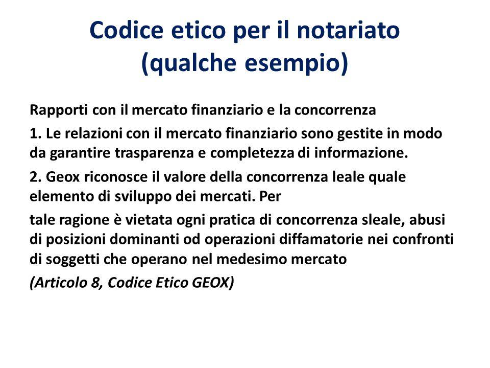 Codice etico per il notariato (qualche esempio) Rapporti con il mercato finanziario e la concorrenza 1. Le relazioni con il mercato finanziario sono g