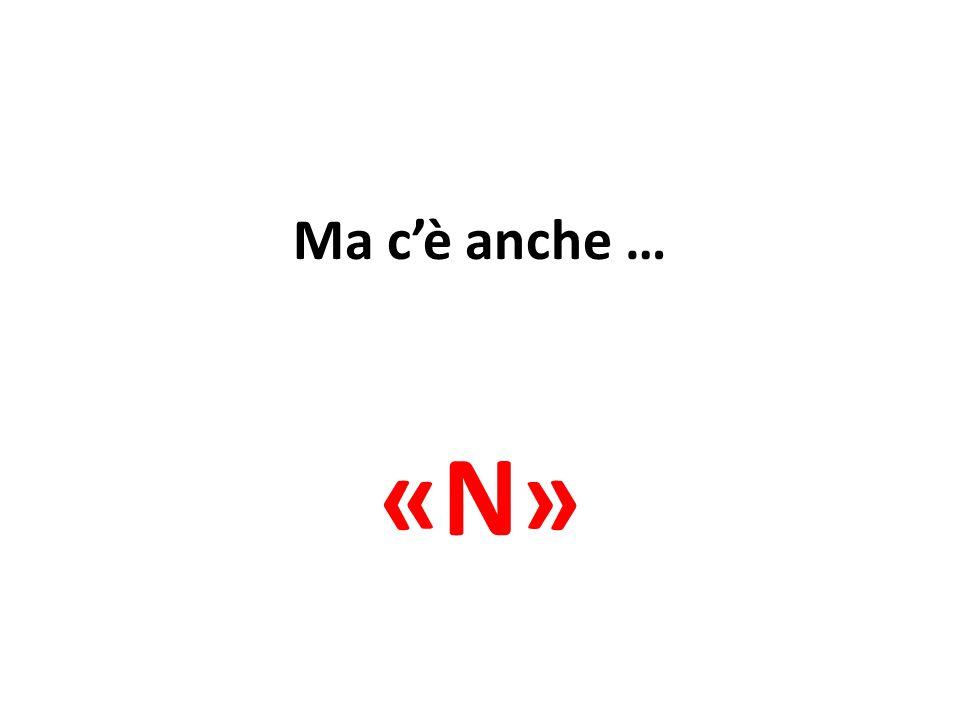Ma c'è anche … «N»