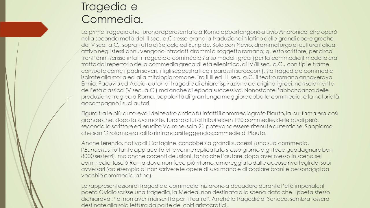 Tragedia e Commedia. Le prime tragedie che furono rappresentate a Roma appartengono a Livio Andronico, che operò nella seconda metà del III sec. a.C.;