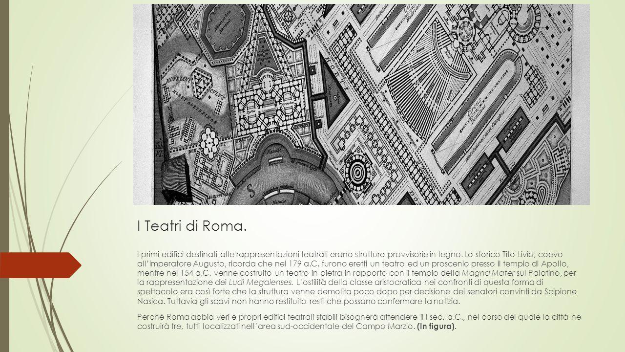 I Teatri di Roma. I primi edifici destinati alle rappresentazioni teatrali erano strutture provvisorie in legno. Lo storico Tito Livio, coevo all'impe