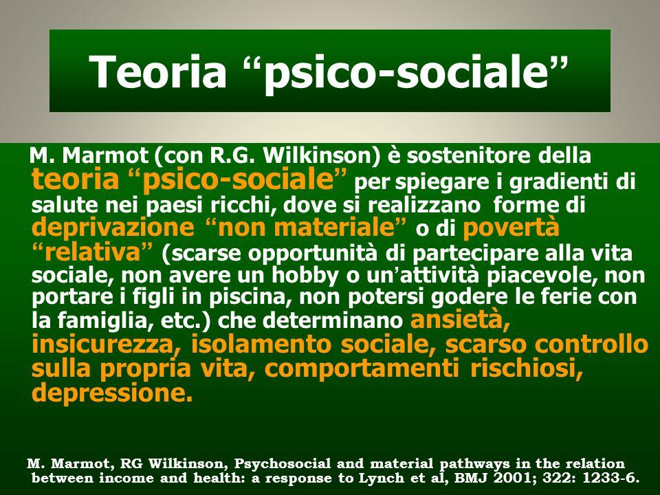 """Teoria """"psico-sociale"""" M. Marmot (con R.G. Wilkinson) è sostenitore della teoria """"psico-sociale"""" per spiegare i gradienti di salute nei paesi ricchi,"""