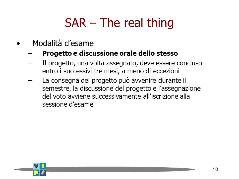 10 SAR – The real thing Modalità d'esame –Progetto e discussione orale dello stesso –Il progetto, una volta assegnato, deve essere concluso entro i su