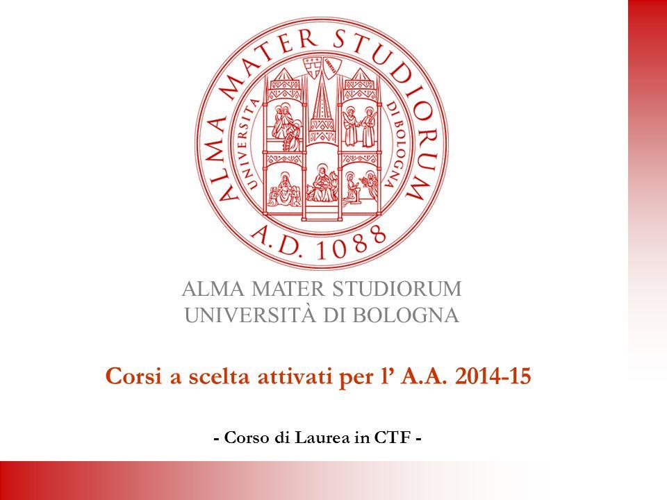 ALMA MATER STUDIORUM UNIVERSITÀ DI BOLOGNA Corsi a scelta attivati per l' A.A.