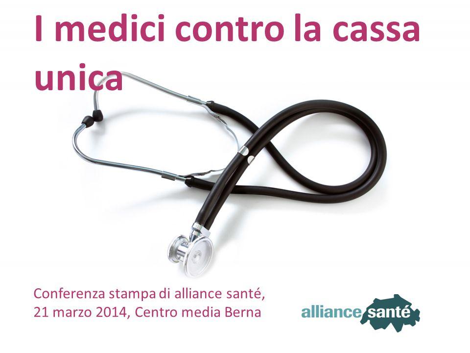 alliance santé 21 marzo 2014 1 I medici contro la cassa unica Conferenza stampa di alliance santé, 21 marzo 2014, Centro media Berna