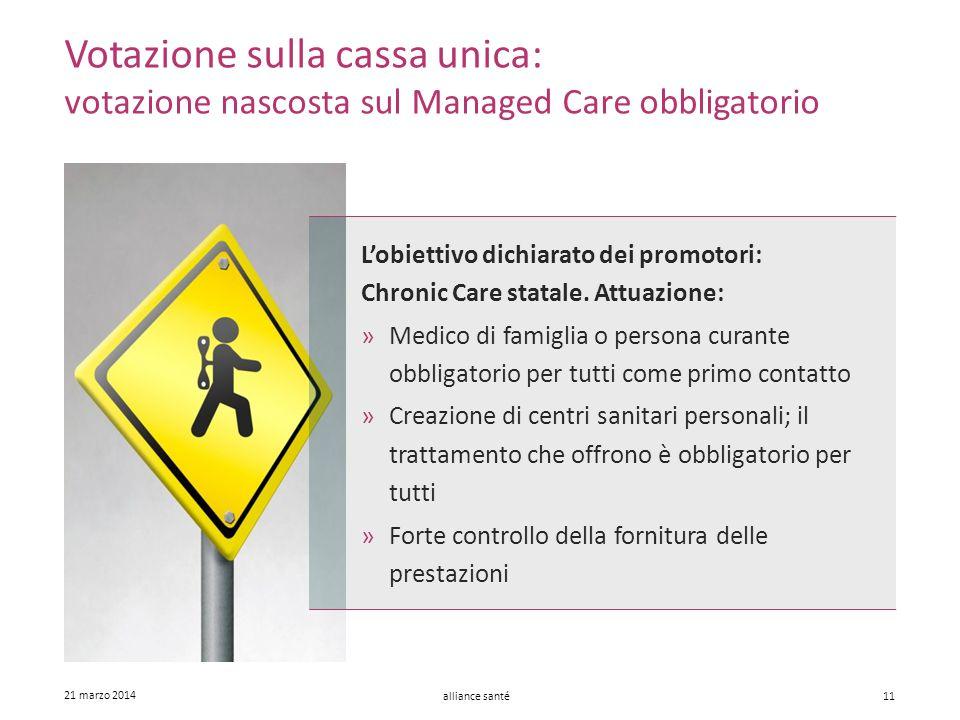 alliance santé 21 marzo 2014 11 L'obiettivo dichiarato dei promotori: Chronic Care statale. Attuazione: »Medico di famiglia o persona curante obbligat