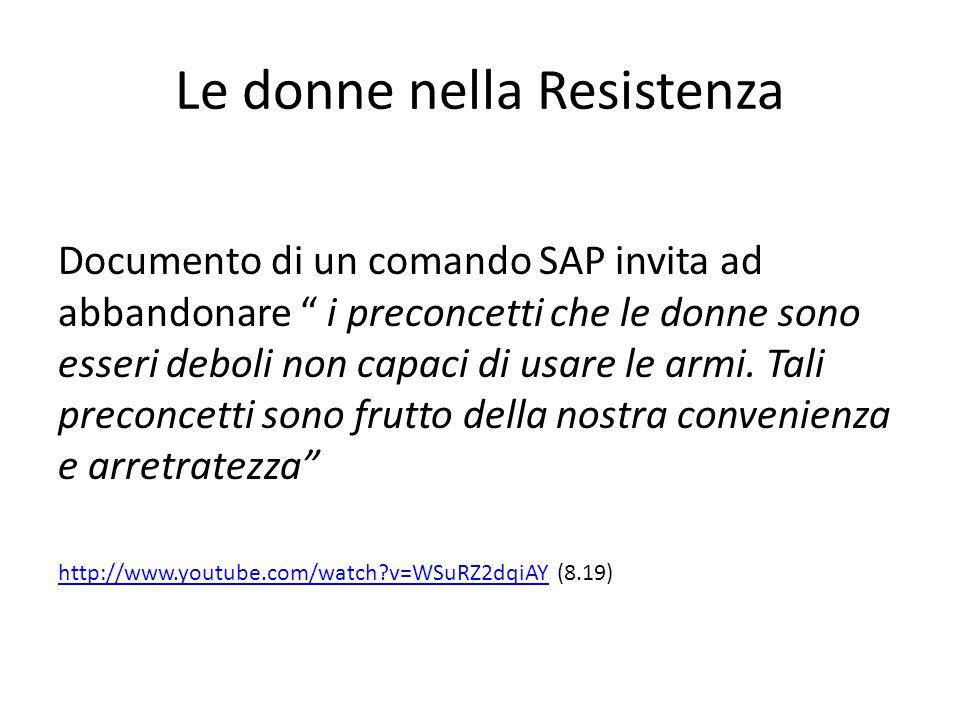 Le donne nella Resistenza Documento di un comando SAP invita ad abbandonare i preconcetti che le donne sono esseri deboli non capaci di usare le armi.