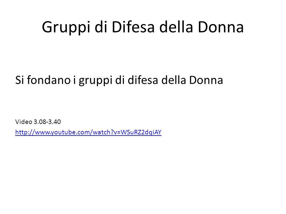 Gruppi di Difesa della Donna Si fondano i gruppi di difesa della Donna Video 3.08-3.40 http://www.youtube.com/watch?v=WSuRZ2dqiAY