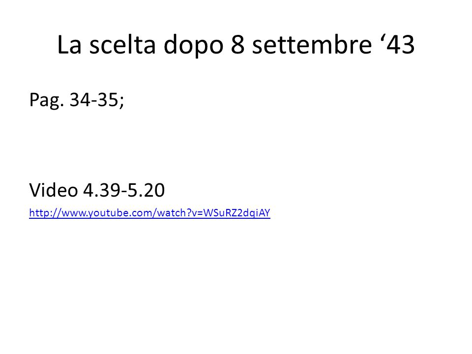 La scelta dopo 8 settembre '43 Pag. 34-35; Video 4.39-5.20 http://www.youtube.com/watch?v=WSuRZ2dqiAY