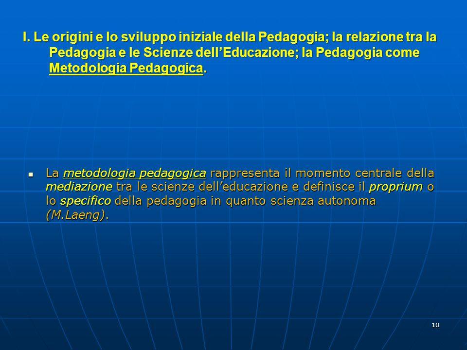 10 La metodologia pedagogica rappresenta il momento centrale della mediazione tra le scienze dell'educazione e definisce il proprium o lo specifico de