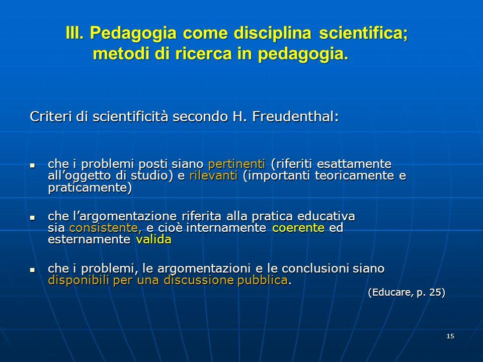 15 Criteri di scientificità secondo H. Freudenthal: che i problemi posti siano pertinenti (riferiti esattamente all'oggetto di studio) e rilevanti (im