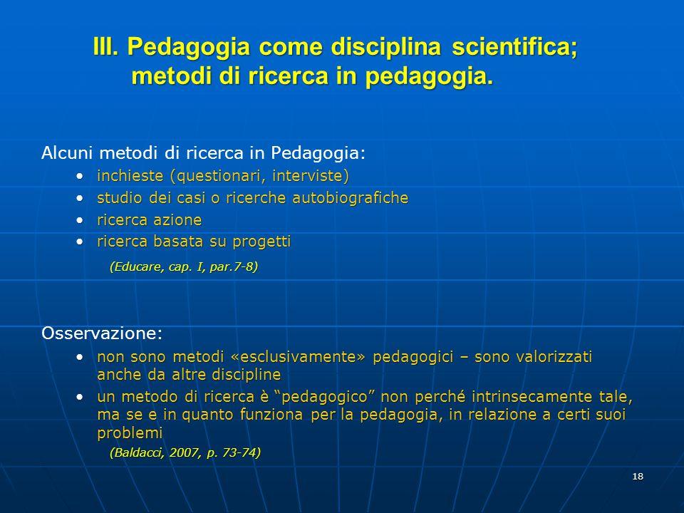 18 Alcuni metodi di ricerca in Pedagogia: inchieste (questionari, interviste)inchieste (questionari, interviste) studio dei casi o ricerche autobiogra